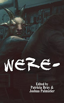 Cover of WERE-, an anthology edited by Joshua Palmatier and Patricia Bray